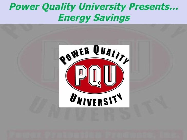 Power Quality University Presents… Energy Savings
