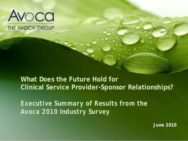 What Does the Future Hold forClinical Service Provider-Sponsor Relationships?Executive Summary of Results from theAvoca 20...