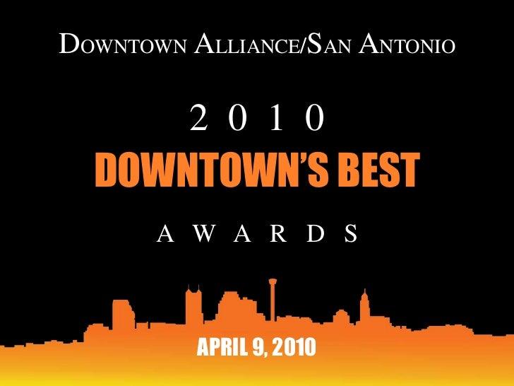 DOWNTOWN ALLIANCE/SAN ANTONIO         2 0 1 0  DOWNTOWN'S BEST       A W A R D S          APRIL 9, 2010