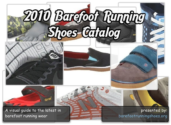 A visual guide to the latest in              presented by: barefoot running wear             barefootrunningshoes.org
