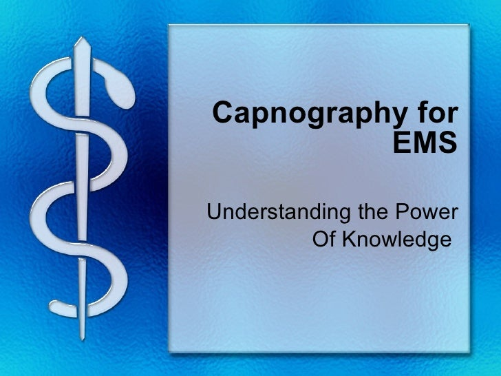Capnography for EMS Understanding the Power Of Knowledge