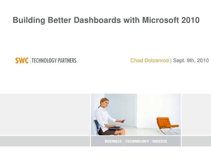 Building Better Dashboards with Microsoft 2010<br /> Chad Dotzenrod | Sept. 9th, 2010<br />