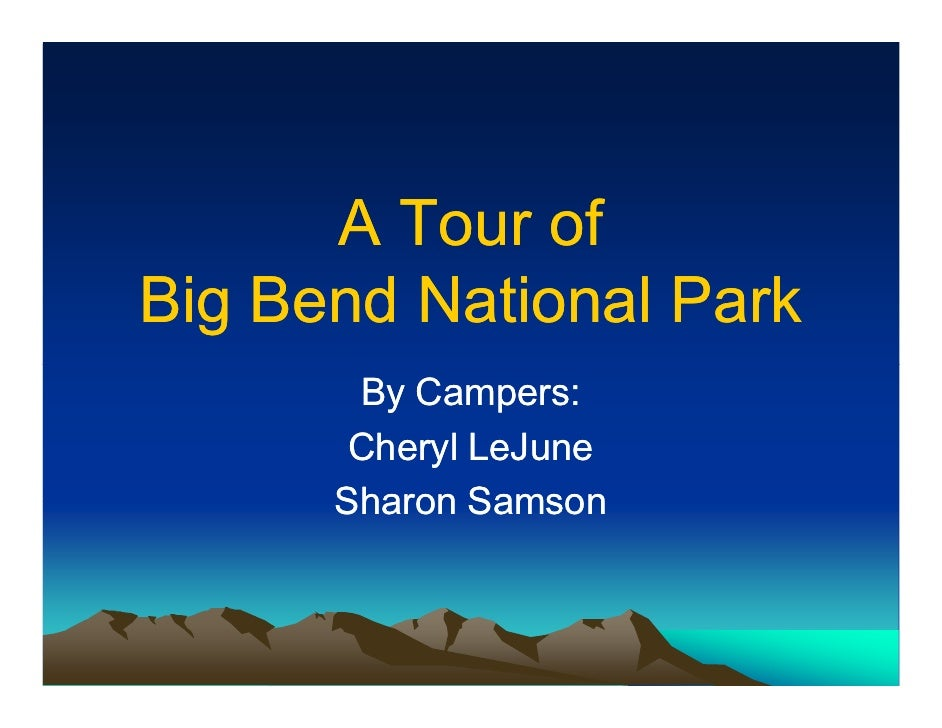 A Tour of Big Bend National Park        By Campers:        Cheryl LeJune       Sharon Samson