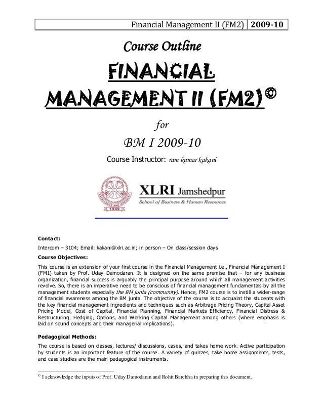FinancialManagementII(FM2) 200910 Course Outline FINANCIAL MANAGEMENT II (FM2)© for BM I 2009-10 Course Instructor: ...