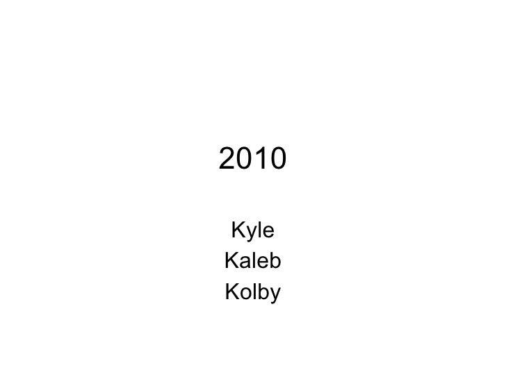 2010 Kyle Kaleb Kolby