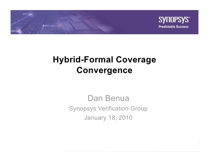 Hybrid-Formal Coverage      Convergence              Dan Benua      Synopsys Verification Group          January 18, 2010 ...