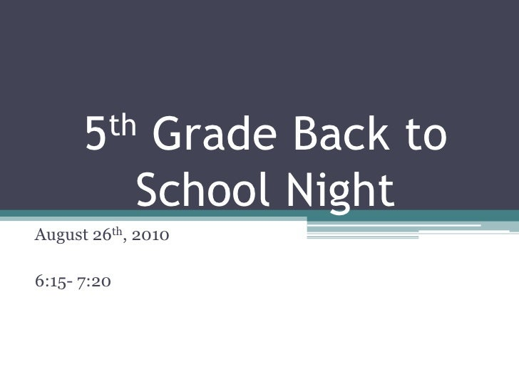 5th Grade Back to School Night<br />August 26th, 2010<br />6:15- 7:20<br />