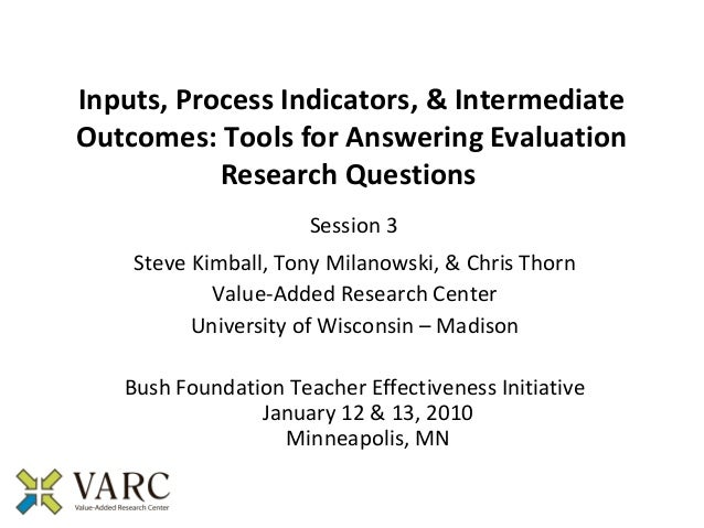 Inputs, Process Indicators, & IntermediateOutcomes: Tools for Answering Evaluation           Research Questions           ...
