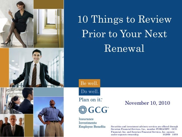 10 Things to Review Prior to Your Next Renewal Securities and investment advisory services are offered through Securian Fi...