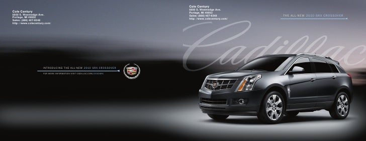 Cole Century 6600 S. Westnedge Ave. Portage, MI 49002 Sales: (888) 407-9348          ThE ALL- NEw 2010 SRX CROSSOVER http:...