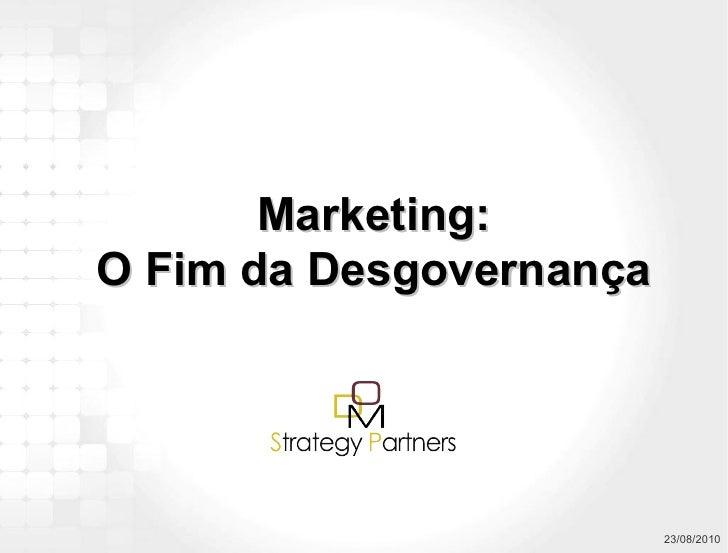 Apresentação Metodologias Novo Marketing O Fim da Desgovernança DOM Strategy Partners 2010