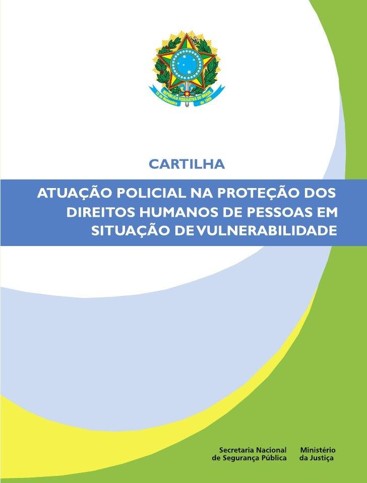 Ministério da JustiçaSecretaria Nacional de Segurança Pública – SENASP                    CartilhaAtuação Policial na Prot...