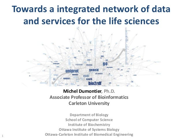Towards a integrated network of data and services for the life sciences 1 Michel Dumontier, Ph.D. Associate Professor of B...
