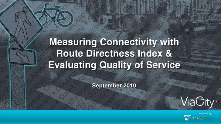 Measuring Connectivity with Route Directness Index & Evaluating Quality of Service<br />September2010<br />Powered by:<br />