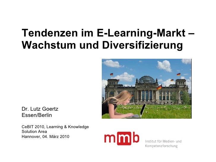 Tendenzen im E-Learning-Markt – Wachstum und Diversifizierung Dr. Lutz Goertz Essen/Berlin CeBIT 2010, Learning & Knowledg...