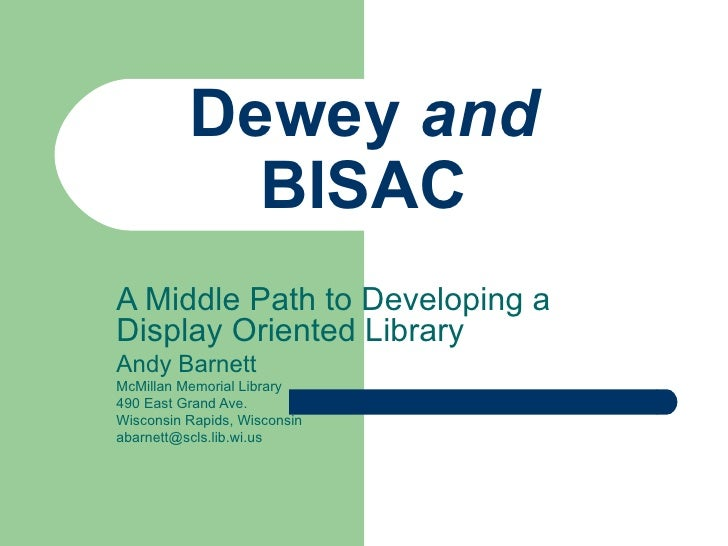 Dewey  and  BISAC A Middle Path to Developing a Display Oriented Library Andy Barnett McMillan Memorial Library 490 East G...