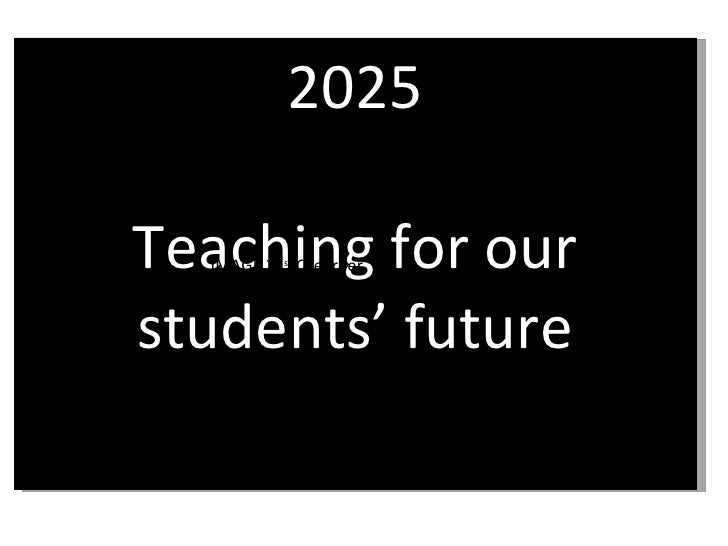 2025 Teaching for our students' future IMAGE 21 st  C learner