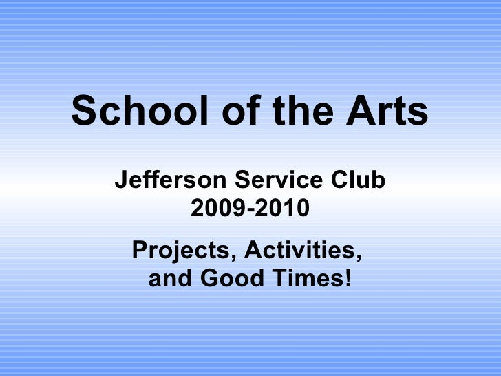 School of the Arts Jefferson Service Club 2009-2010 Projects, Activities,  and Good Times!