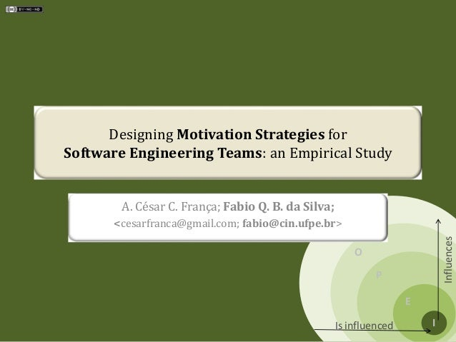 S O P E I Influences Is influenced Designing Motivation Strategies for Software Engineering Teams: an Empirical Study A. C...