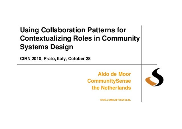 Using Collaboration Patterns for Contextualizing Roles in Community Systems Design CIRN 2010, Prato, Italy, October 28 Ald...