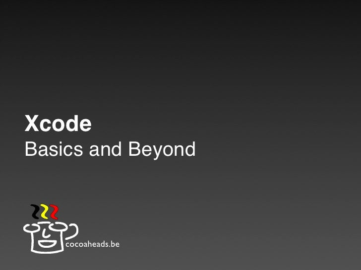 Xcode Basics and Beyond        cocoaheads.be