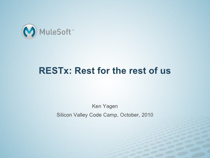 RESTx: Rest for the rest of us                     Ken Yagen     Silicon Valley Code Camp, October, 2010
