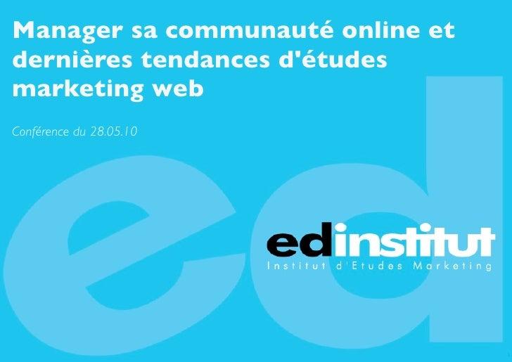 Manager sa communauté online et dernières tendances d'études marketing web Conférence du 28.05.10                         ...