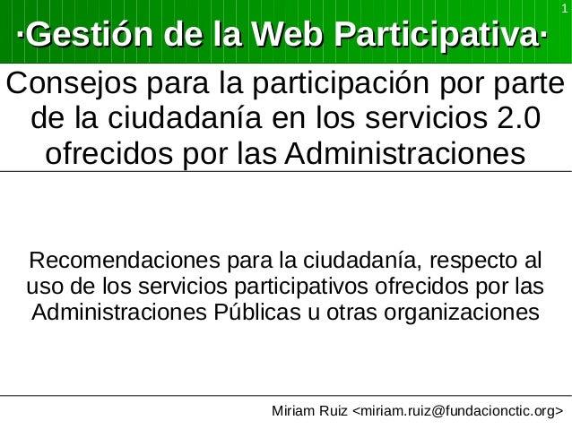 Miriam Ruiz <miriam.ruiz@fundacionctic.org> 1 ·Gestión de la Web Participativa··Gestión de la Web Participativa· Consejos ...