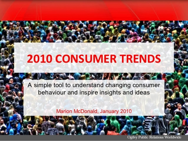 2010 CONSUMER TRENDSA simple tool to understand changing consumer    behaviour and inspire insights and ideas         Mari...