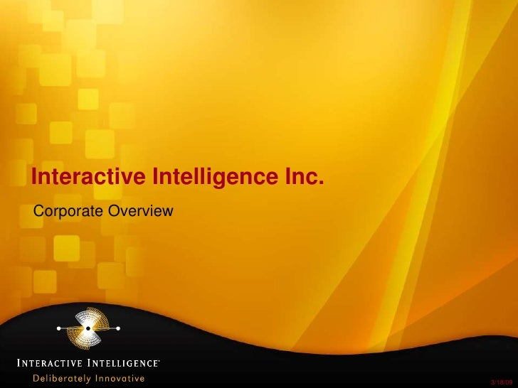 Interactive Intelligence Inc.<br />Corporate Overview<br />3/18/09<br />