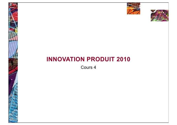 INNOVATION PRODUIT 2010          Cours 4