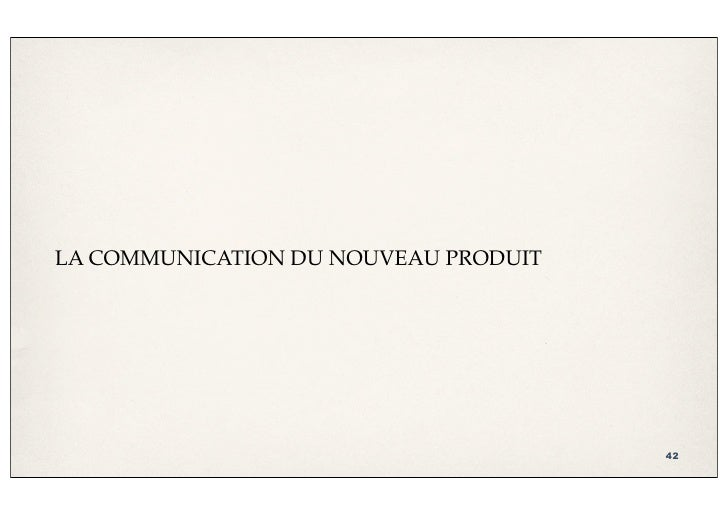 LA COMMUNICATION DU NOUVEAU PRODUIT                                           42