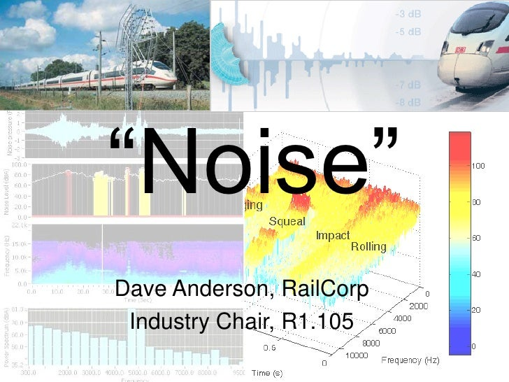 """""""Noise"""" Dave Anderson, RailCorp  Industry Chair, R1.105"""
