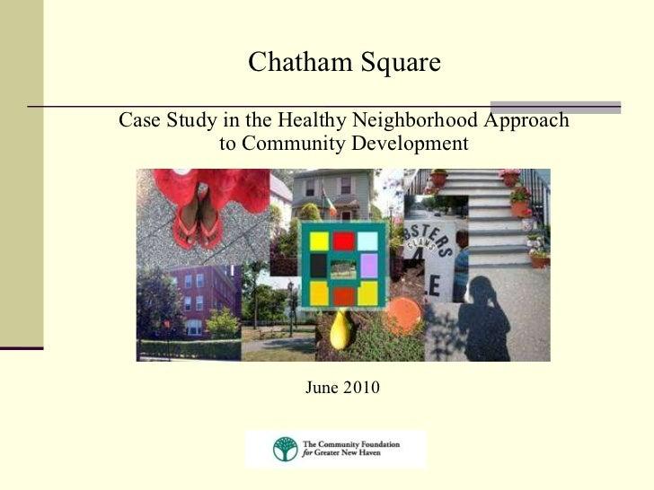 <ul><li>Case Study in the Healthy Neighborhood Approach  </li></ul><ul><li>to Community Development   </li></ul>Chatham Sq...