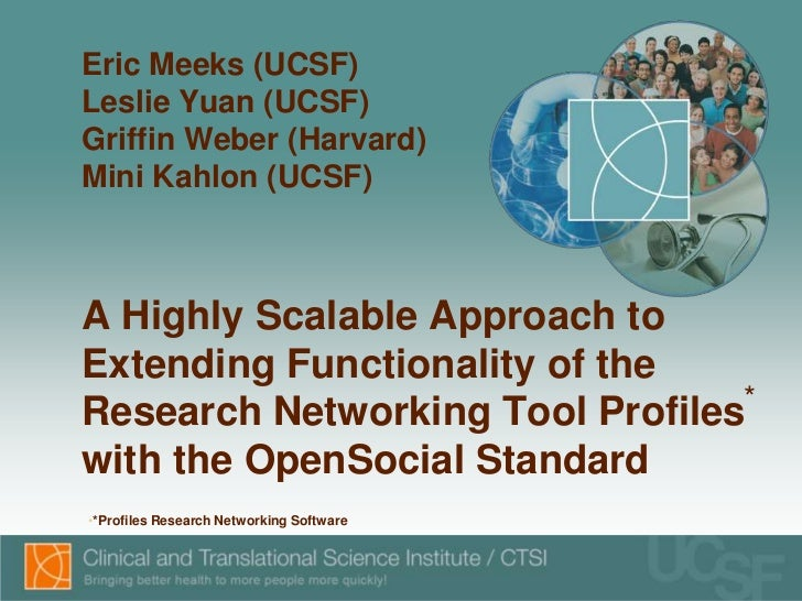 Eric Meeks (UCSF)Leslie Yuan (UCSF)Griffin Weber (Harvard)Mini Kahlon (UCSF)A Highly Scalable Approach to Extending Functi...