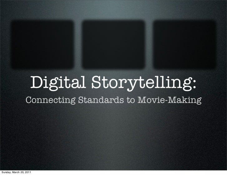 Digital Storytelling:                 Connecting Standards to Movie-MakingSunday, March 20, 2011