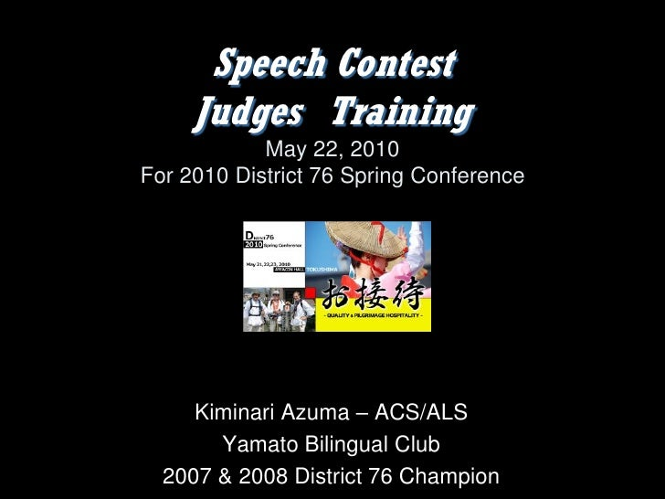 Speech Contest      Judges Training             May 22, 2010 For 2010 District 76 Spring Conference          Kiminari Azum...