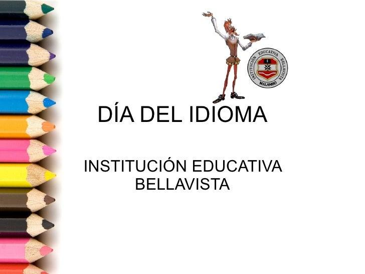 DÍA DEL IDIOMA INSTITUCIÓN EDUCATIVA BELLAVISTA