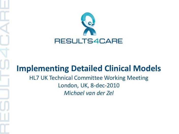 Implementing Detailed Clinical Models   HL7 UK Technical Committee Working Meeting             London, UK, 8-dec-2010     ...
