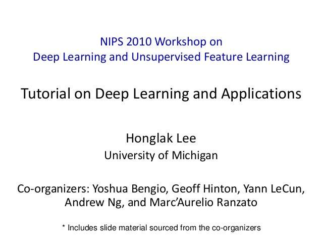 1 NIPS 2010 Workshop on Deep Learning and Unsupervised Feature Learning Tutorial on Deep Learning and Applications Honglak...