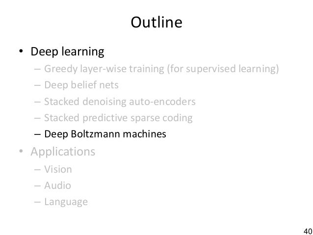 40 Outline • Deep learning – Greedy layer-wise training (for supervised learning) – Deep belief nets – Stacked denoising a...