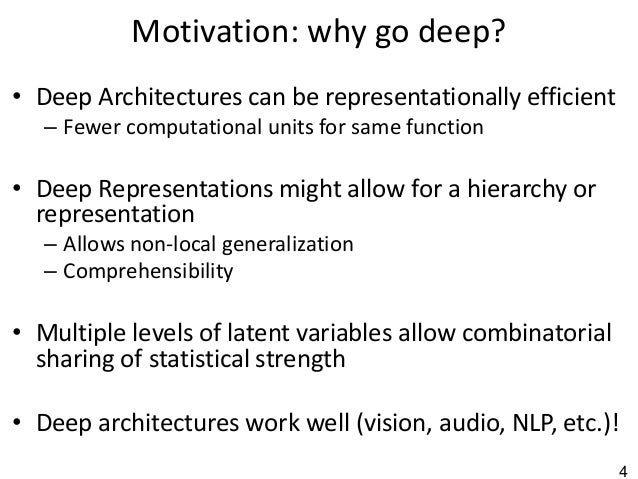 4 Motivation: why go deep? • Deep Architectures can be representationally efficient – Fewer computational units for same f...