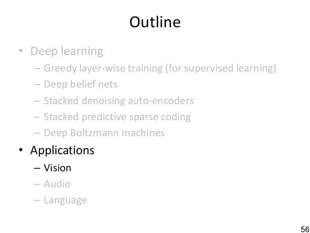 56 Outline • Deep learning – Greedy layer-wise training (for supervised learning) – Deep belief nets – Stacked denoising a...