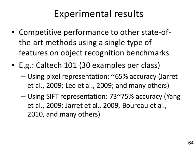 64 Experimental results • Competitive performance to other state-of- the-art methods using a single type of features on ob...