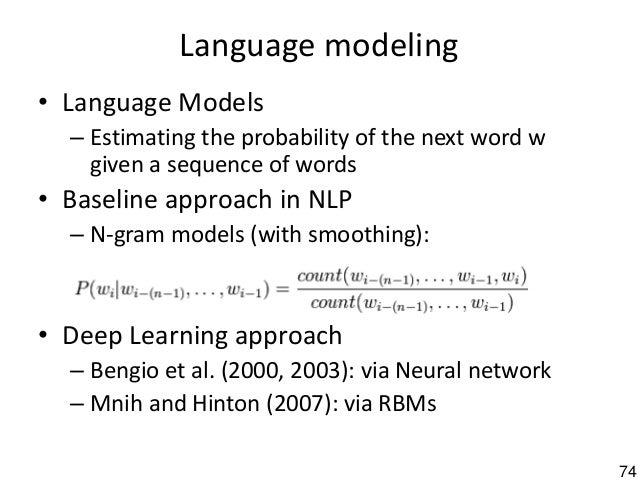 74 Language modeling • Language Models – Estimating the probability of the next word w given a sequence of words • Baselin...