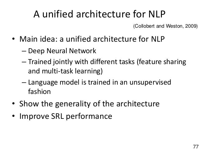 77 A unified architecture for NLP • Main idea: a unified architecture for NLP – Deep Neural Network – Trained jointly with...