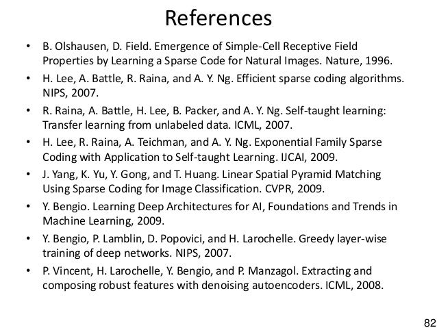 82 References • B. Olshausen, D. Field. Emergence of Simple-Cell Receptive Field Properties by Learning a Sparse Code for ...