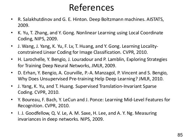 85 References • R. Salakhutdinov and G. E. Hinton. Deep Boltzmann machines. AISTATS, 2009. • K. Yu, T. Zhang, and Y. Gong....
