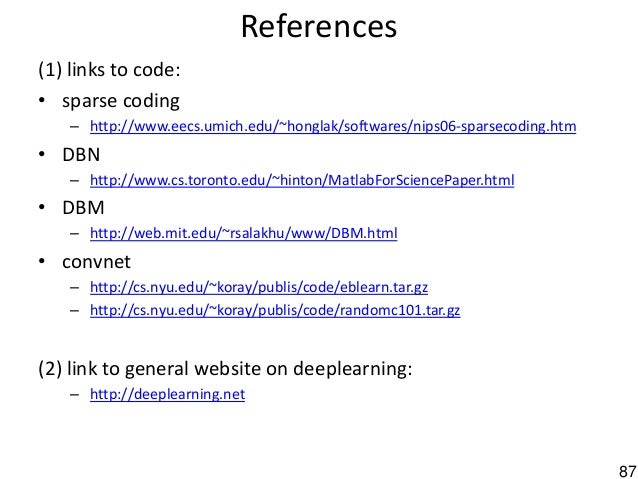 87 References (1) links to code: • sparse coding – http://www.eecs.umich.edu/~honglak/softwares/nips06-sparsecoding.htm • ...
