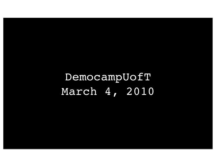 DemocampUofT March 4, 2010